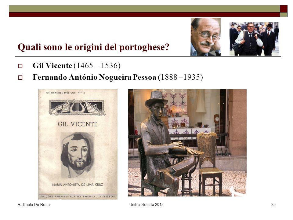Raffaele De RosaUnitre Soletta 201325 Quali sono le origini del portoghese? Gil Vicente (1465 – 1536) Fernando António Nogueira Pessoa (1888 –1935)