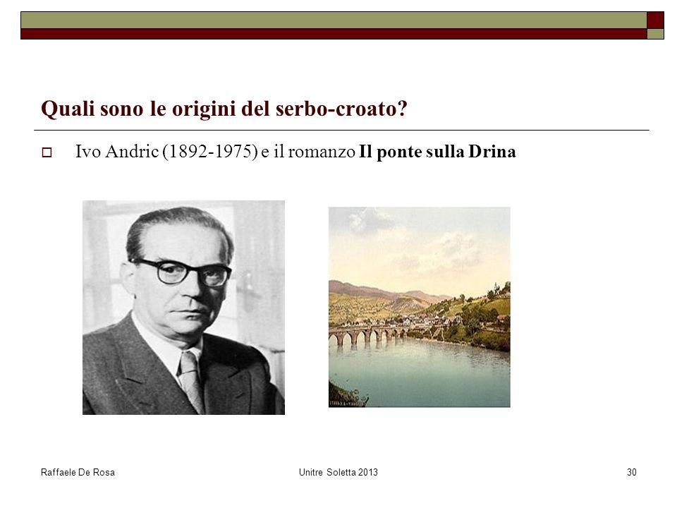 Raffaele De RosaUnitre Soletta 201330 Quali sono le origini del serbo-croato? Ivo Andric (1892-1975) e il romanzo Il ponte sulla Drina