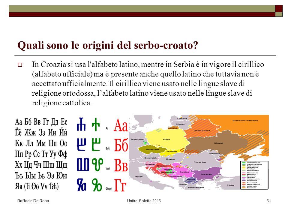 Raffaele De RosaUnitre Soletta 201331 Quali sono le origini del serbo-croato? In Croazia si usa l'alfabeto latino, mentre in Serbia è in vigore il cir