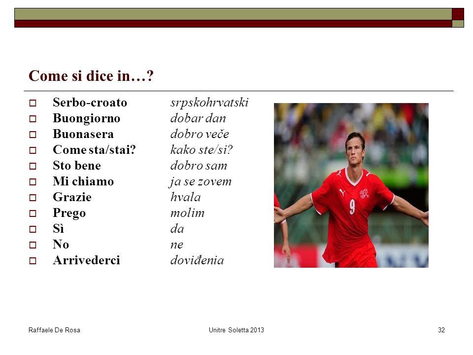 Raffaele De RosaUnitre Soletta 201332 Come si dice in…? Serbo-croato srpskohrvatski Buongiornodobar dan Buonaseradobro veče Come sta/stai?kako ste/si?