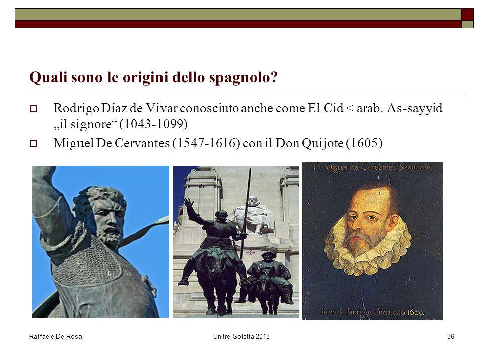 Raffaele De RosaUnitre Soletta 201336 Quali sono le origini dello spagnolo? Rodrigo Díaz de Vivar conosciuto anche come El Cid < arab. As-sayyid il si