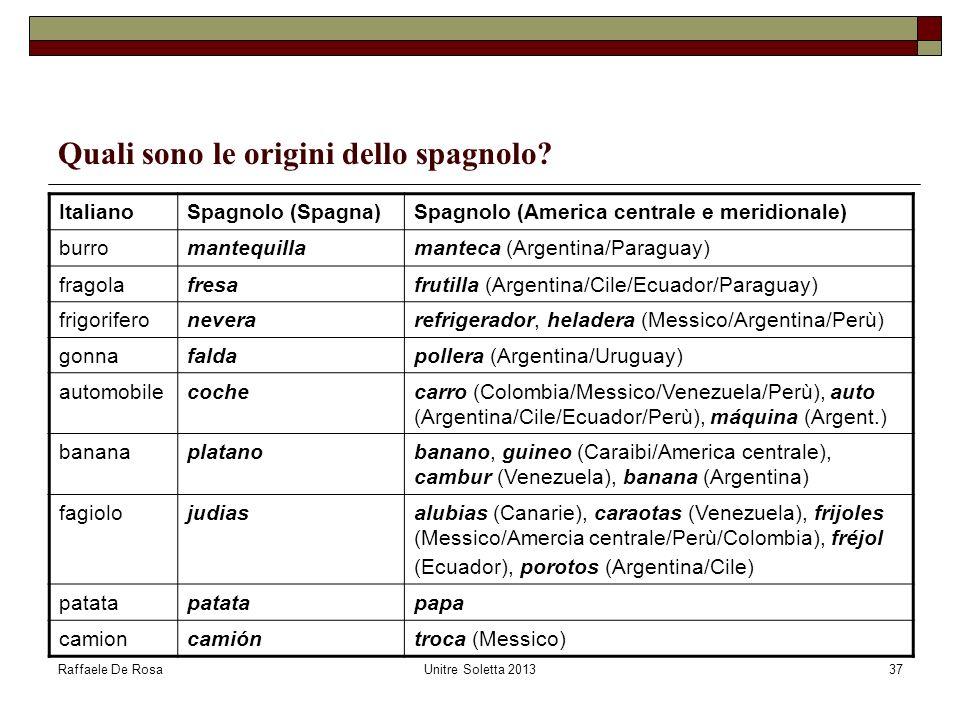 Raffaele De RosaUnitre Soletta 201337 Quali sono le origini dello spagnolo? ItalianoSpagnolo (Spagna)Spagnolo (America centrale e meridionale) burroma