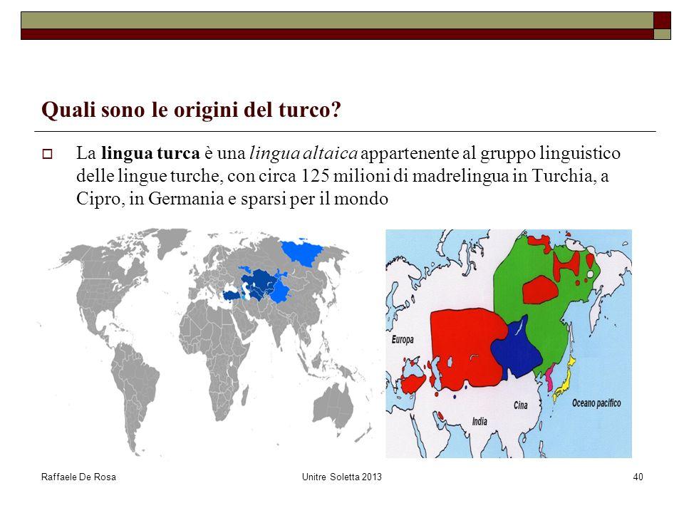 Raffaele De RosaUnitre Soletta 201340 Quali sono le origini del turco? La lingua turca è una lingua altaica appartenente al gruppo linguistico delle l