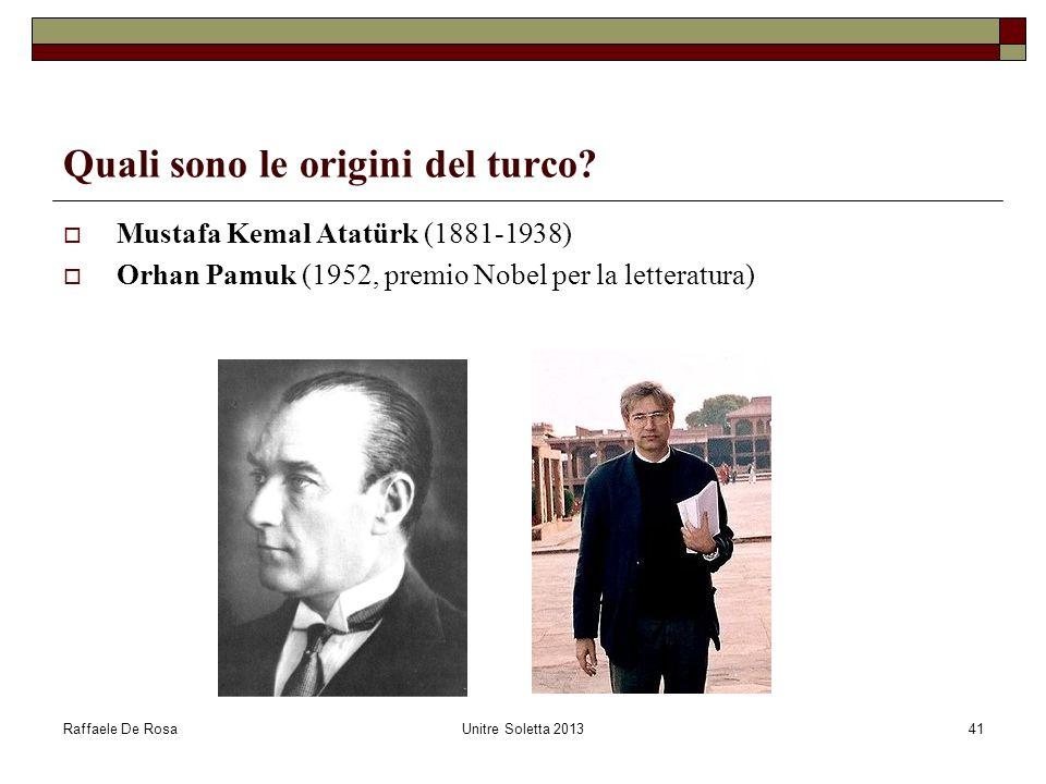 Raffaele De RosaUnitre Soletta 201341 Quali sono le origini del turco? Mustafa Kemal Atatürk (1881-1938) Orhan Pamuk (1952, premio Nobel per la letter