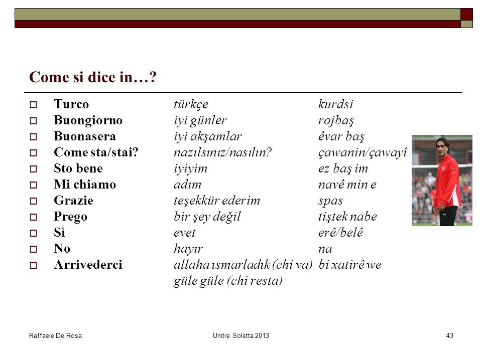 Raffaele De RosaUnitre Soletta 201343 Come si dice in…? Turco türkçe kurdsi Buongiornoiyi günlerrojbaş Buonaseraiyi akşamlarêvar baş Come sta/stai?naz