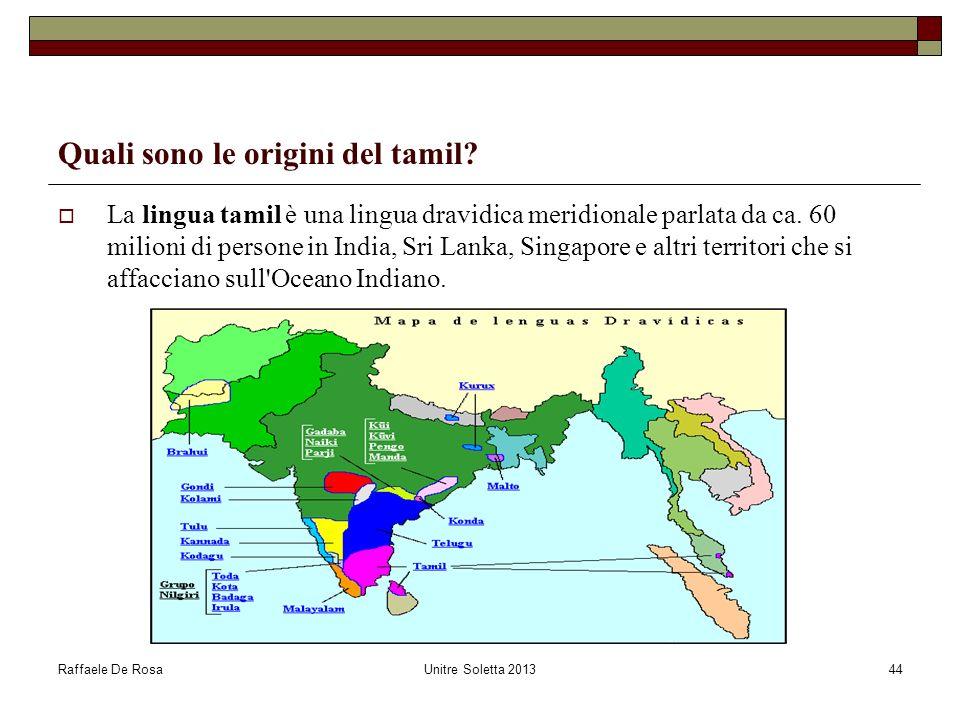 Raffaele De RosaUnitre Soletta 201344 Quali sono le origini del tamil? La lingua tamil è una lingua dravidica meridionale parlata da ca. 60 milioni di