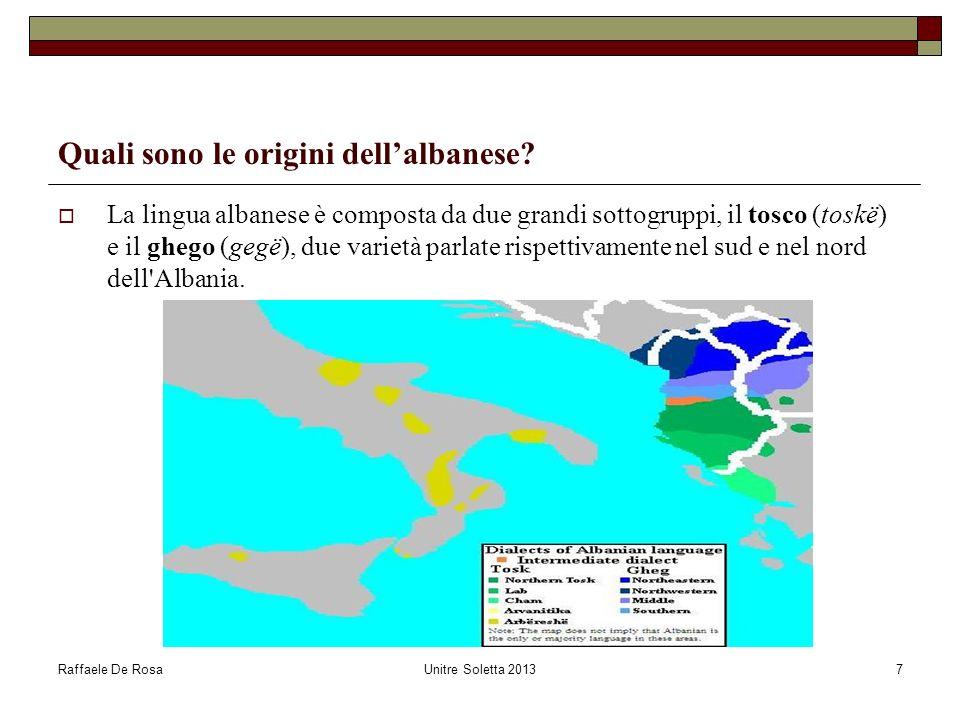 Raffaele De RosaUnitre Soletta 20137 Quali sono le origini dellalbanese? La lingua albanese è composta da due grandi sottogruppi, il tosco (toskë) e i