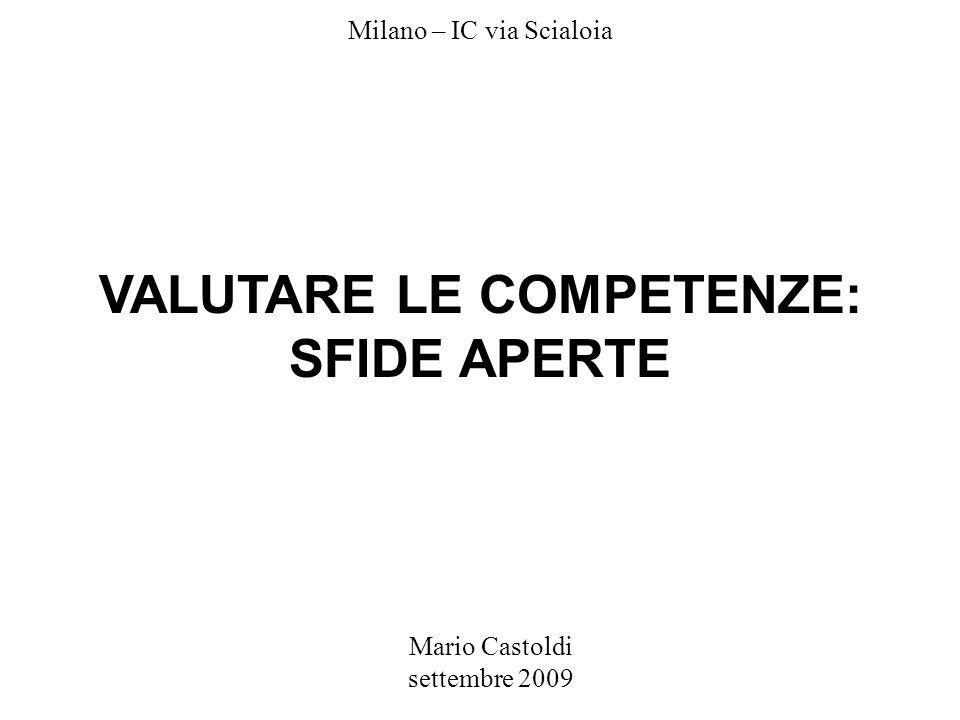 Mario Castoldi settembre 2009 Milano – IC via Scialoia VALUTARE LE COMPETENZE: SFIDE APERTE