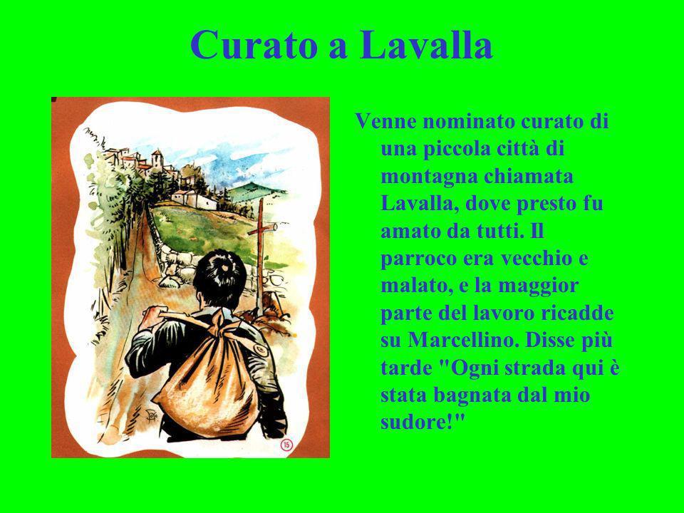 Curato a Lavalla Venne nominato curato di una piccola città di montagna chiamata Lavalla, dove presto fu amato da tutti. Il parroco era vecchio e mala