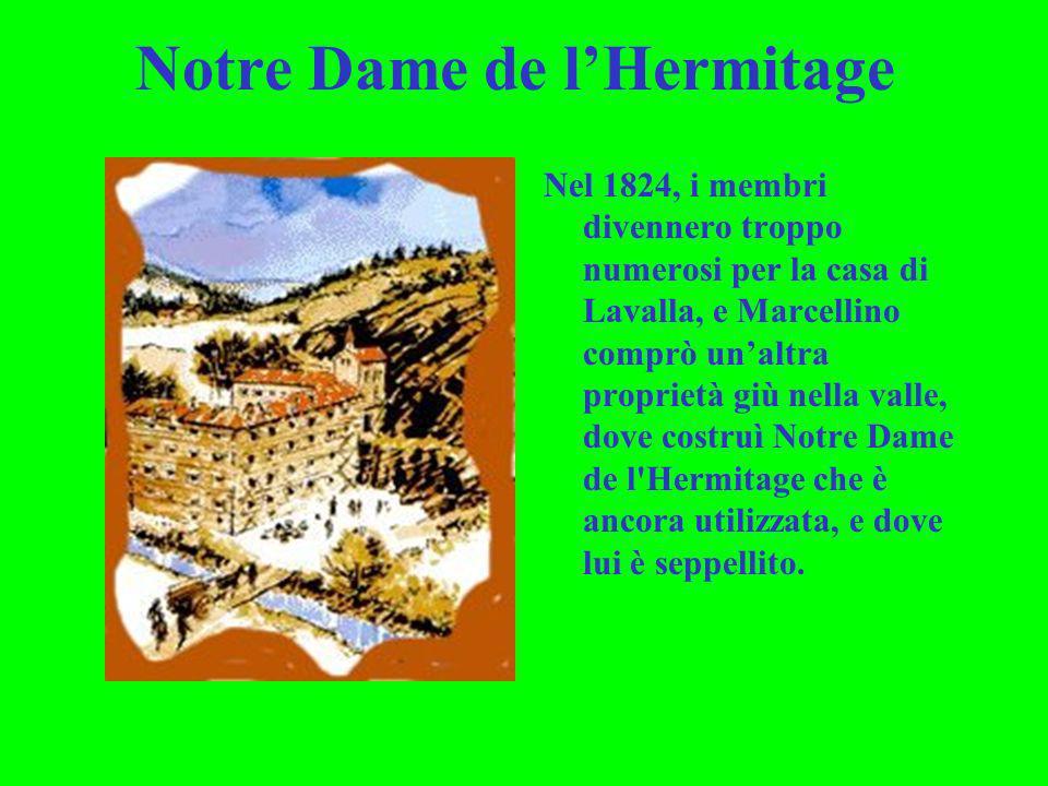 Notre Dame de lHermitage Nel 1824, i membri divennero troppo numerosi per la casa di Lavalla, e Marcellino comprò unaltra proprietà giù nella valle, d