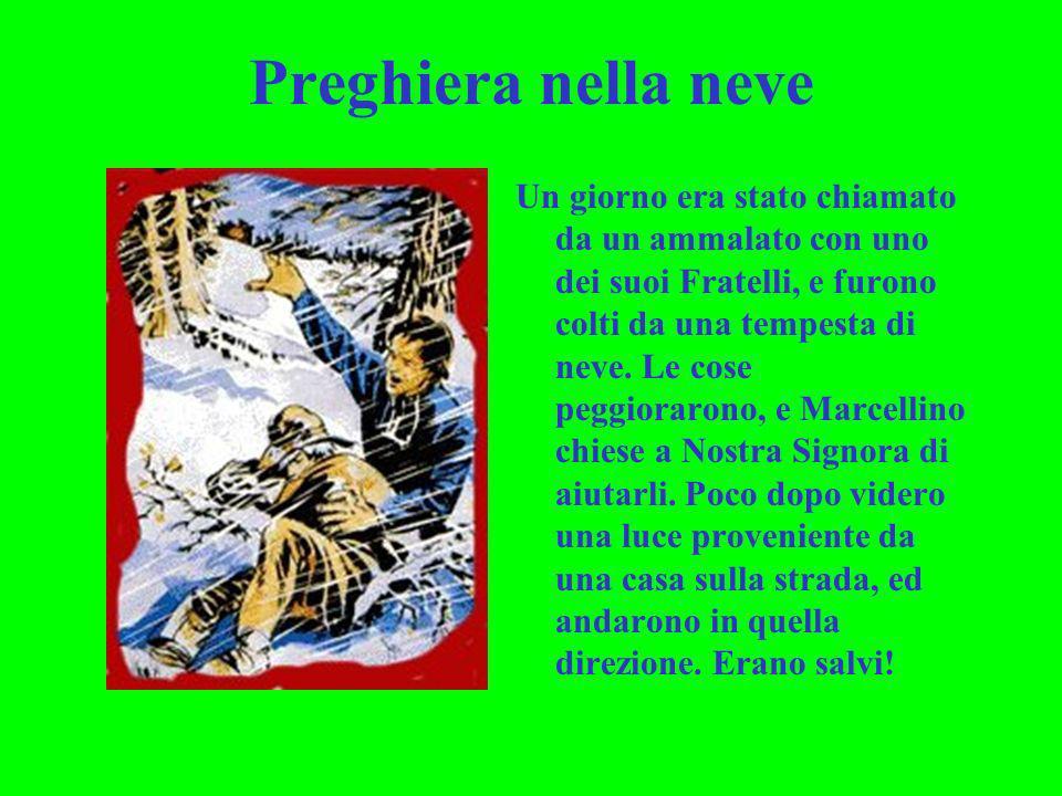 Preghiera nella neve Un giorno era stato chiamato da un ammalato con uno dei suoi Fratelli, e furono colti da una tempesta di neve. Le cose peggioraro