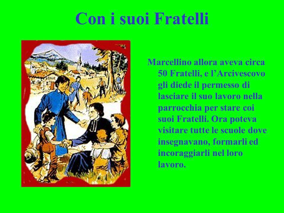 Con i suoi Fratelli Marcellino allora aveva circa 50 Fratelli, e lArcivescovo gli diede il permesso di lasciare il suo lavoro nella parrocchia per sta