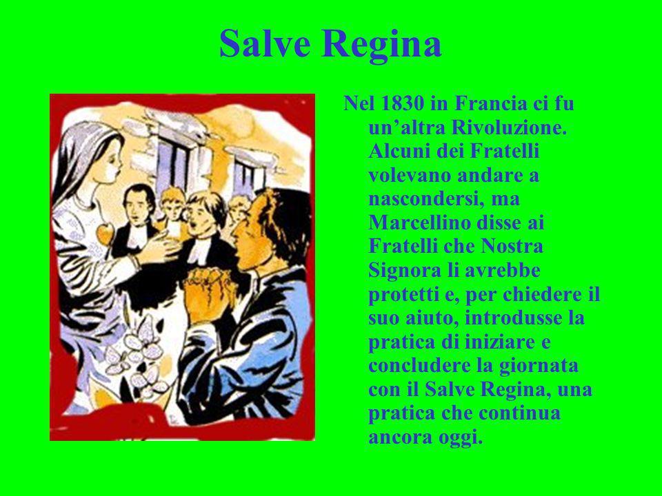 Salve Regina Nel 1830 in Francia ci fu unaltra Rivoluzione. Alcuni dei Fratelli volevano andare a nascondersi, ma Marcellino disse ai Fratelli che Nos