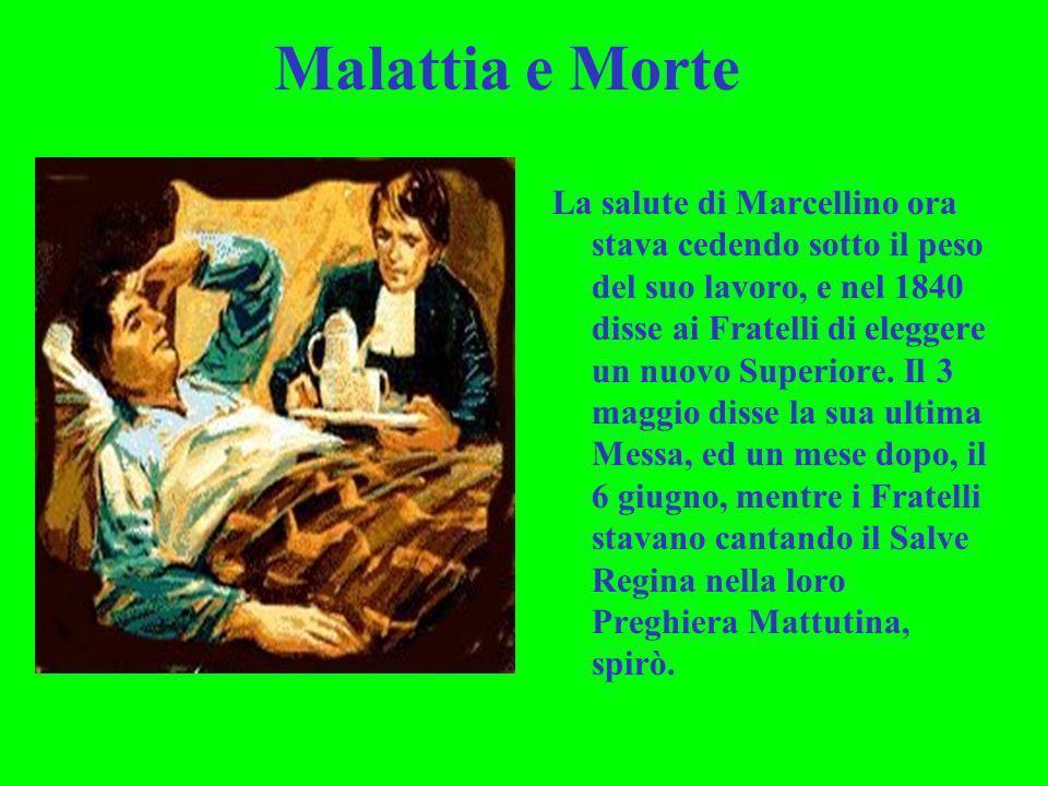Malattia e Morte La salute di Marcellino ora stava cedendo sotto il peso del suo lavoro, e nel 1840 disse ai Fratelli di eleggere un nuovo Superiore.