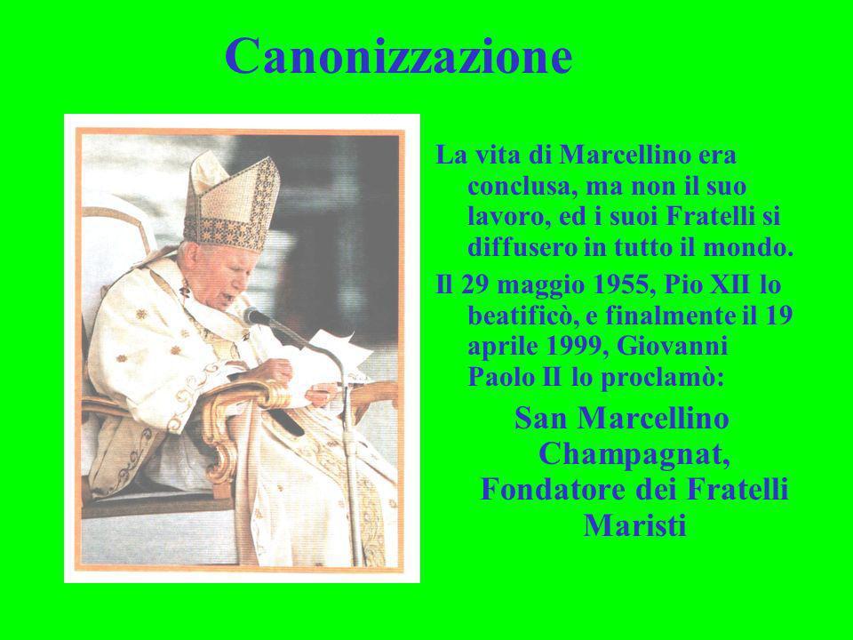Canonizzazione La vita di Marcellino era conclusa, ma non il suo lavoro, ed i suoi Fratelli si diffusero in tutto il mondo. Il 29 maggio 1955, Pio XII
