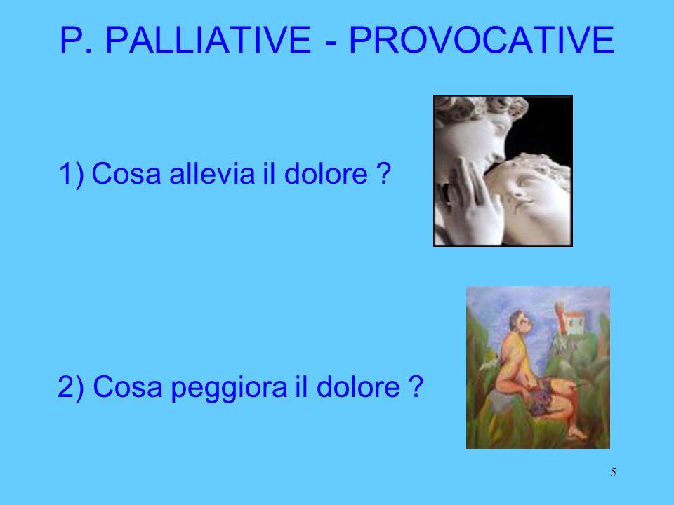 5 P. PALLIATIVE - PROVOCATIVE 1)Cosa allevia il dolore ? 2) Cosa peggiora il dolore ?