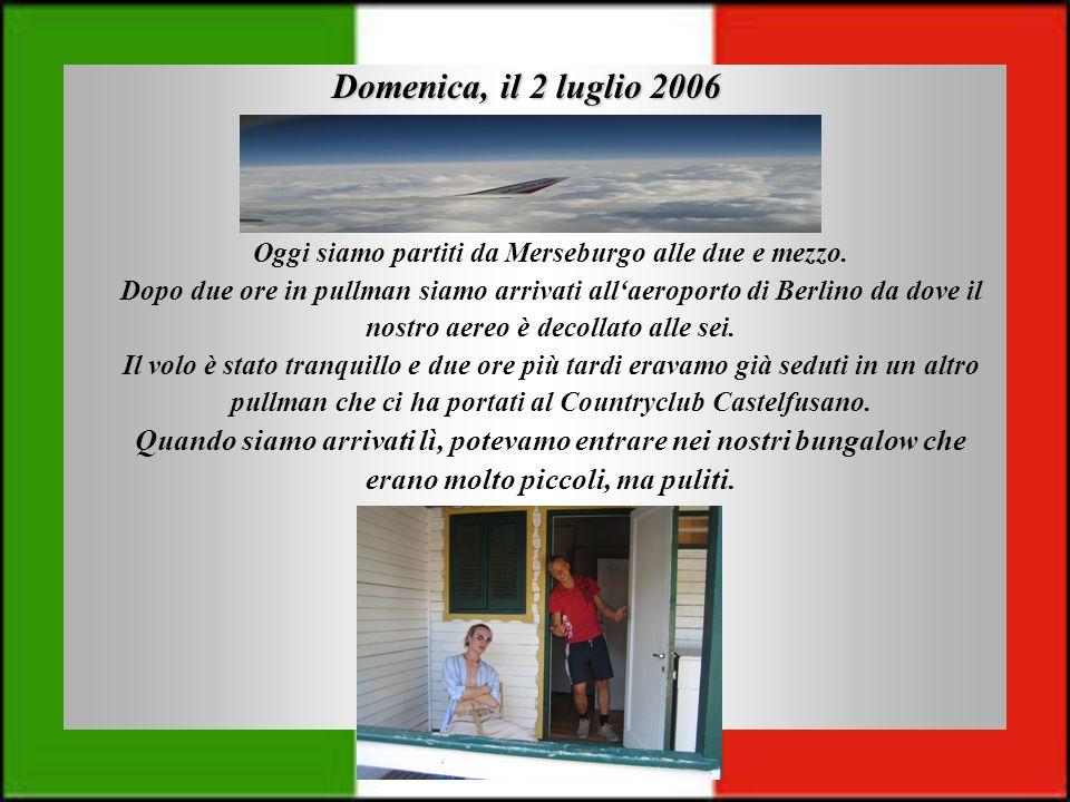 Domenica, il 2 luglio 2006 Oggi siamo partiti da Merseburgo alle due e mezzo.