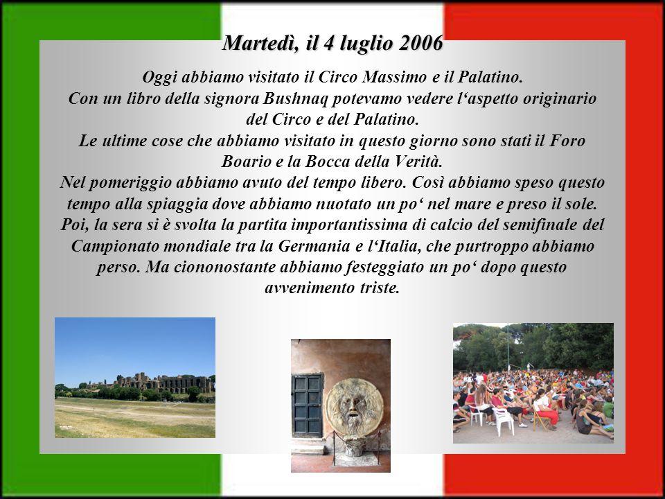 Martedì, il 4 luglio 2006 Oggi abbiamo visitato il Circo Massimo e il Palatino. Con un libro della signora Bushnaq potevamo vedere laspetto originario