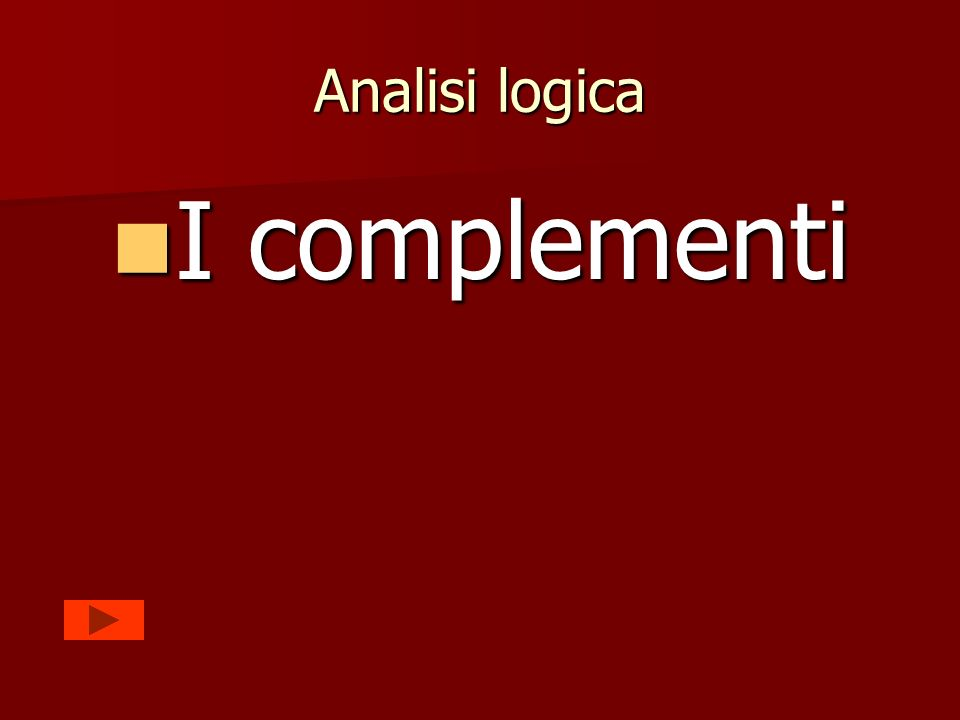 Analisi logica I complementi I complementi