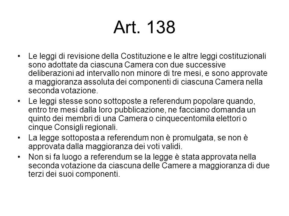 Art. 138 Le leggi di revisione della Costituzione e le altre leggi costituzionali sono adottate da ciascuna Camera con due successive deliberazioni ad
