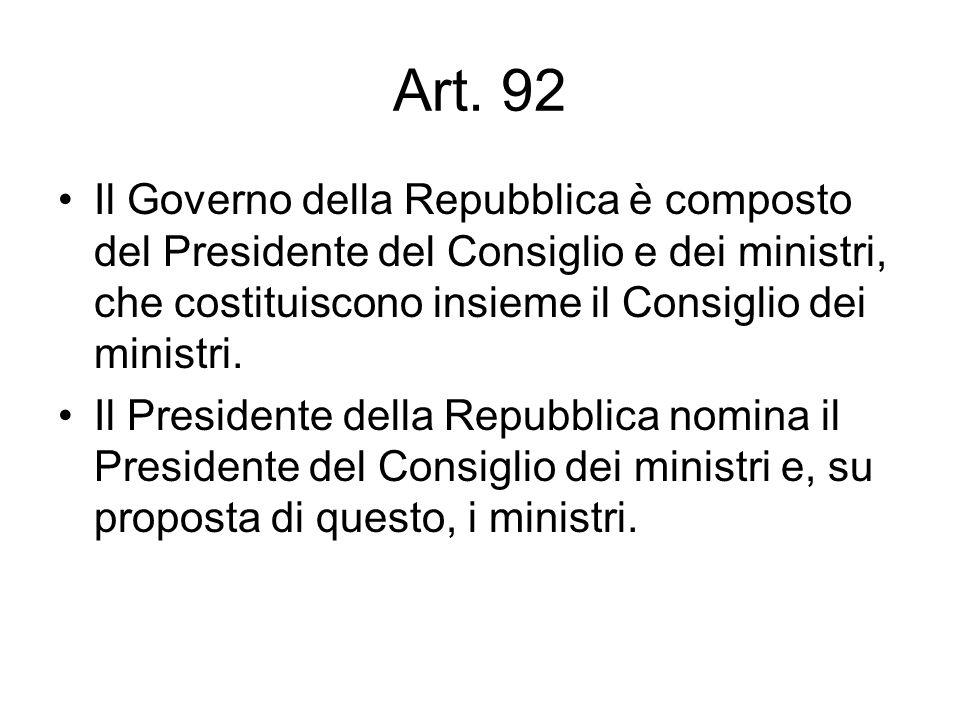 Art. 92 Il Governo della Repubblica è composto del Presidente del Consiglio e dei ministri, che costituiscono insieme il Consiglio dei ministri. Il Pr