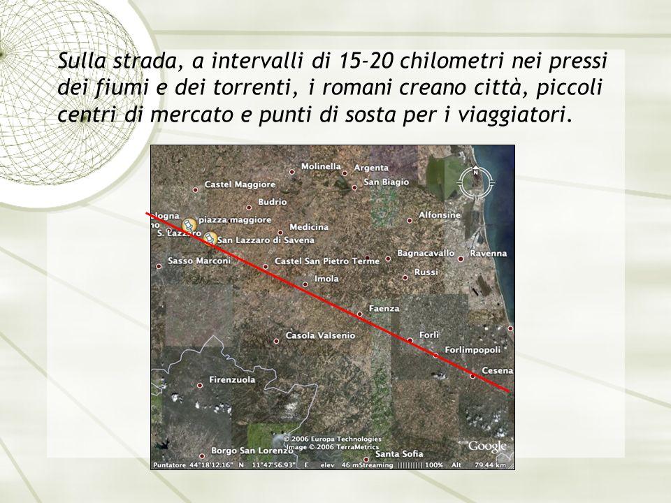 Sulla strada, a intervalli di 15-20 chilometri nei pressi dei fiumi e dei torrenti, i romani creano città, piccoli centri di mercato e punti di sosta