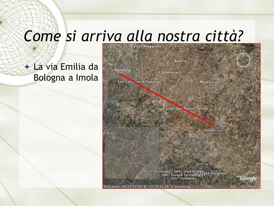 Come si arriva alla nostra città? La via Emilia da Bologna a Imola