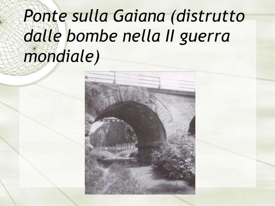 Ponte sulla Gaiana (distrutto dalle bombe nella II guerra mondiale)
