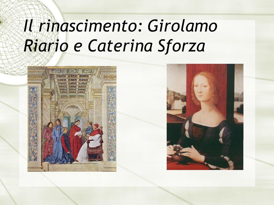 Il rinascimento: Girolamo Riario e Caterina Sforza