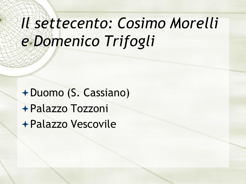 Il settecento: Cosimo Morelli e Domenico Trifogli Duomo (S. Cassiano) Palazzo Tozzoni Palazzo Vescovile