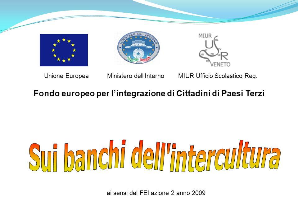 Unione Europea Ministero dellInterno MIUR Ufficio Scolastico Reg. Fondo europeo per lintegrazione di Cittadini di Paesi Terzi ai sensi del FEI azione