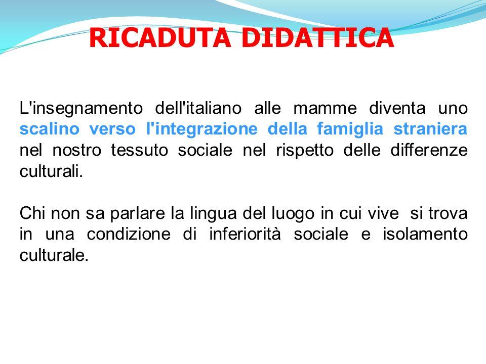 RICADUTA DIDATTICA L'insegnamento dell'italiano alle mamme diventa uno scalino verso l'integrazione della famiglia straniera nel nostro tessuto social