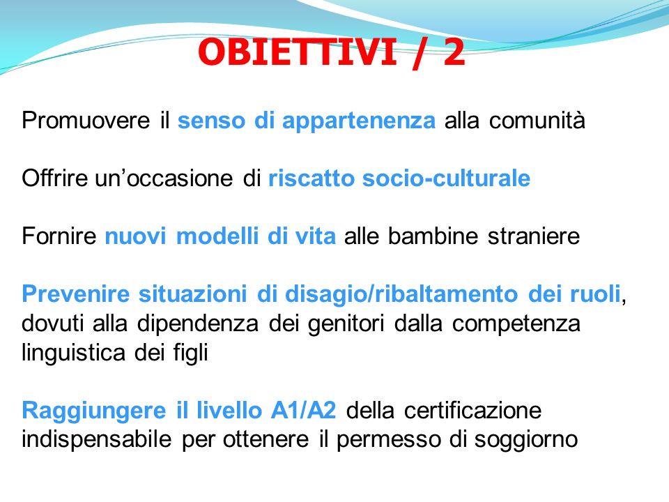 OBIETTIVI / 2 Promuovere il senso di appartenenza alla comunità Offrire unoccasione di riscatto socio-culturale Fornire nuovi modelli di vita alle bam
