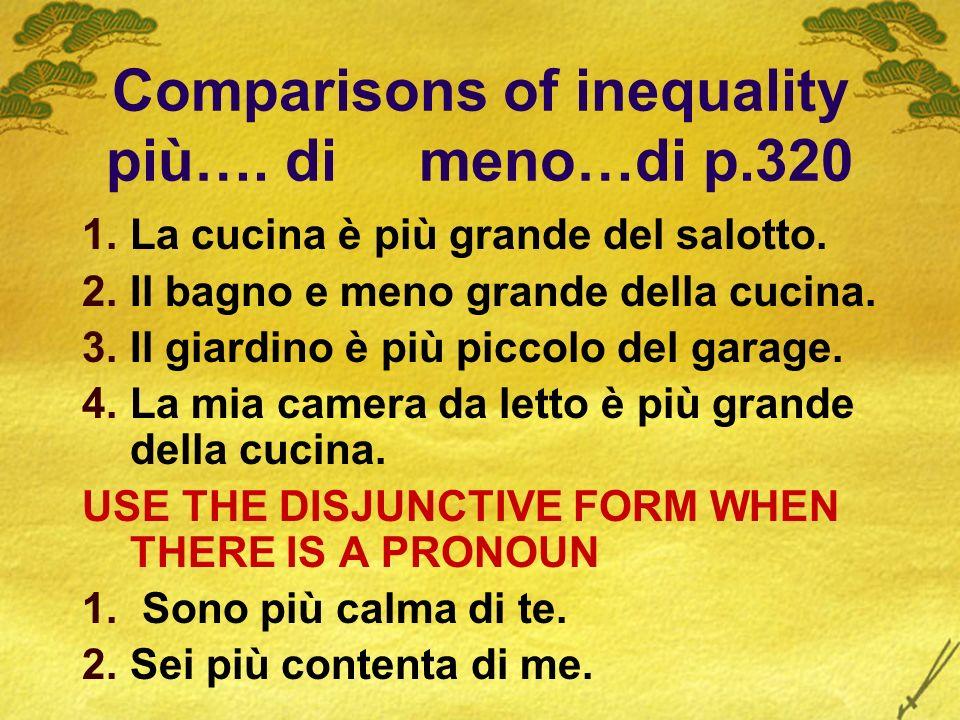 Comparisons of inequality più…. di meno…di p.320 La cucina è più grande del salotto. Il bagno e meno grande della cucina. Il giardino è più piccolo de