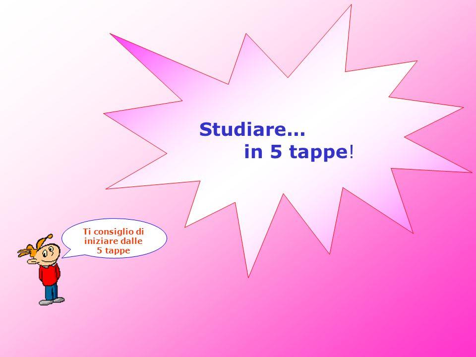 Ti consiglio di iniziare dalle 5 tappe Studiare... in 5 tappe!
