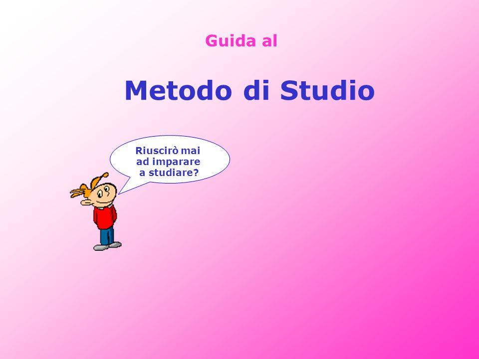 Guida al Metodo di Studio Riuscirò mai ad imparare a studiare?