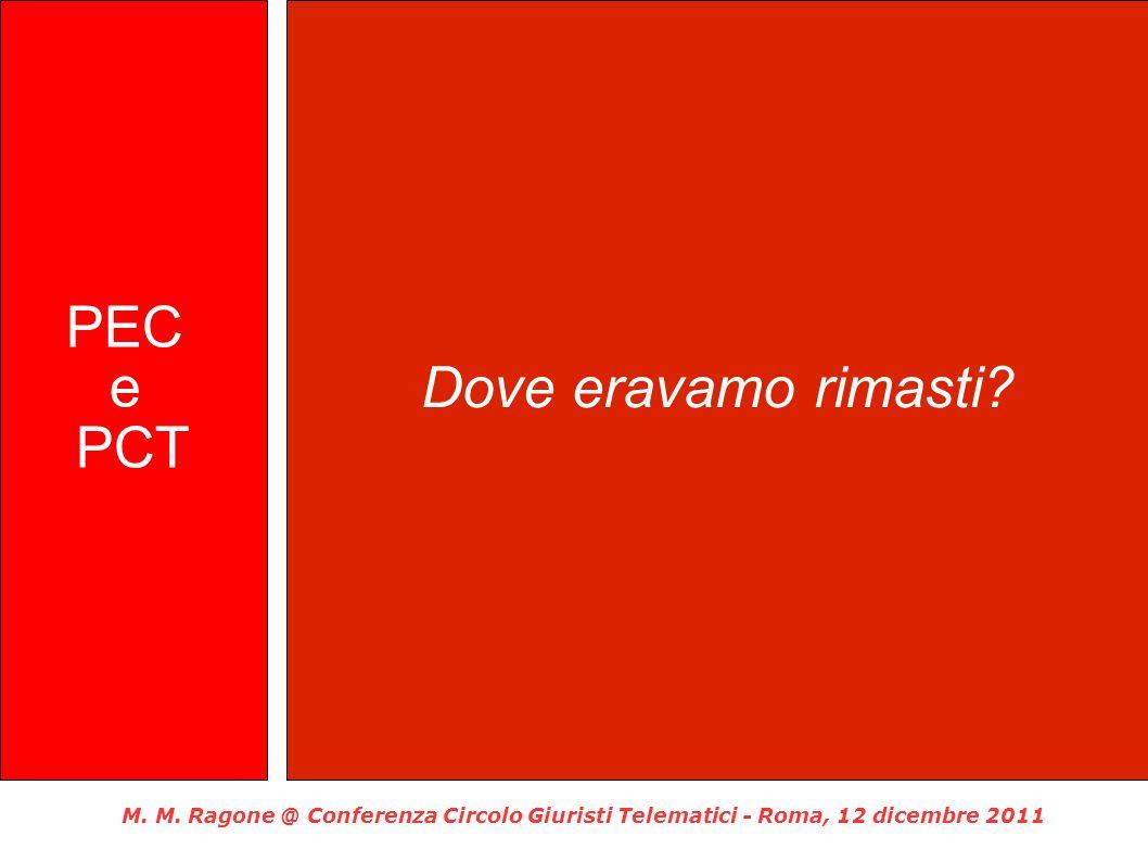 M. M. Ragone @ Conferenza Circolo Giuristi Telematici - Roma, 12 dicembre 2011 PEC e PCT Dove eravamo rimasti?