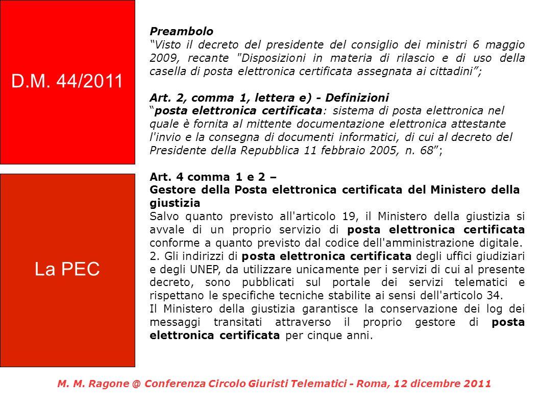 Preambolo Visto il decreto del presidente del consiglio dei ministri 6 maggio 2009, recante Disposizioni in materia di rilascio e di uso della casella di posta elettronica certificata assegnata ai cittadini; Art.
