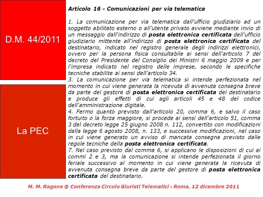 Articolo 16 - Comunicazioni per via telematica 1. La comunicazione per via telematica dall'ufficio giudiziario ad un soggetto abilitato esterno o all'