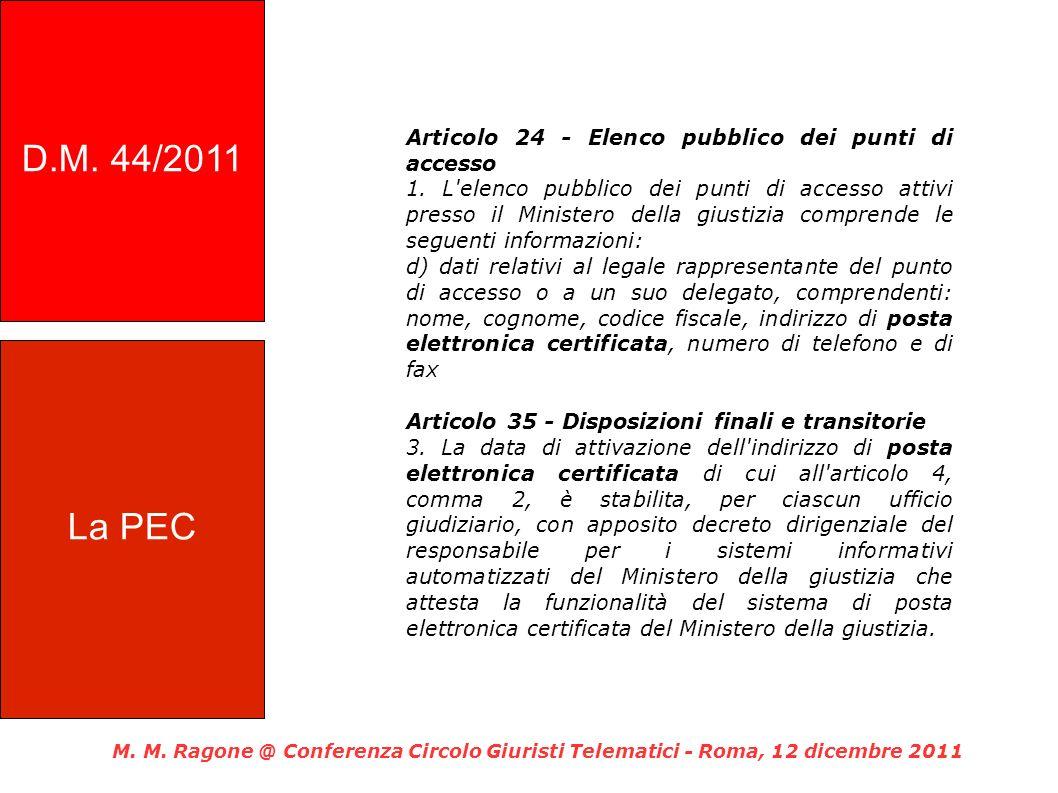 Articolo 24 - Elenco pubblico dei punti di accesso 1. L'elenco pubblico dei punti di accesso attivi presso il Ministero della giustizia comprende le s