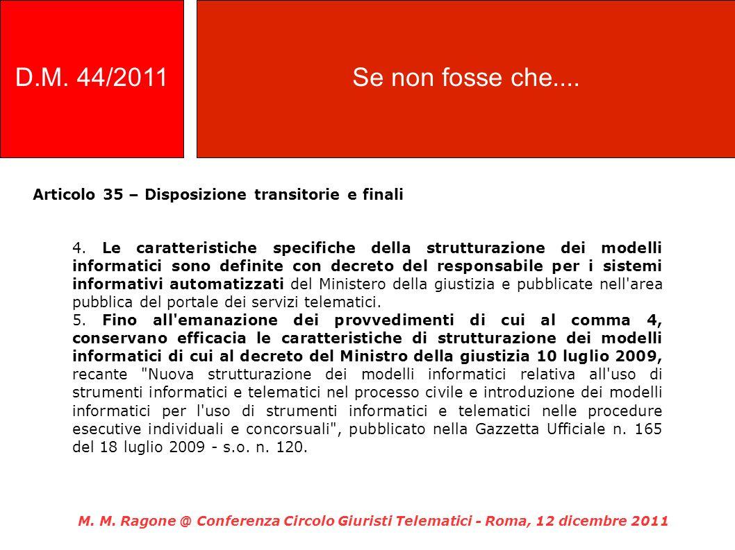 Articolo 35 – Disposizione transitorie e finali M. M. Ragone @ Conferenza Circolo Giuristi Telematici - Roma, 12 dicembre 2011 D.M. 44/2011Se non foss