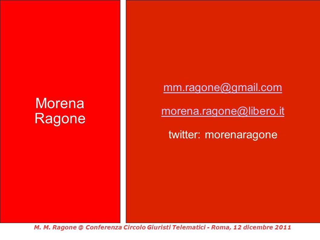 M. M. Ragone @ Conferenza Circolo Giuristi Telematici - Roma, 12 dicembre 2011 Morena Ragone mm.ragone@gmail.com morena.ragone@libero.it twitter: more