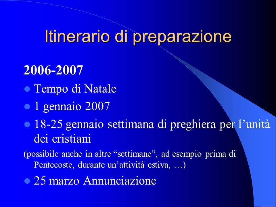 Itinerario di preparazione 2006-2007 Tempo di Natale 1 gennaio 2007 18-25 gennaio settimana di preghiera per lunità dei cristiani (possibile anche in