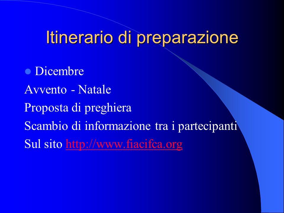 Itinerario di preparazione Dicembre Avvento - Natale Proposta di preghiera Scambio di informazione tra i partecipanti Sul sito http://www.fiacifca.org