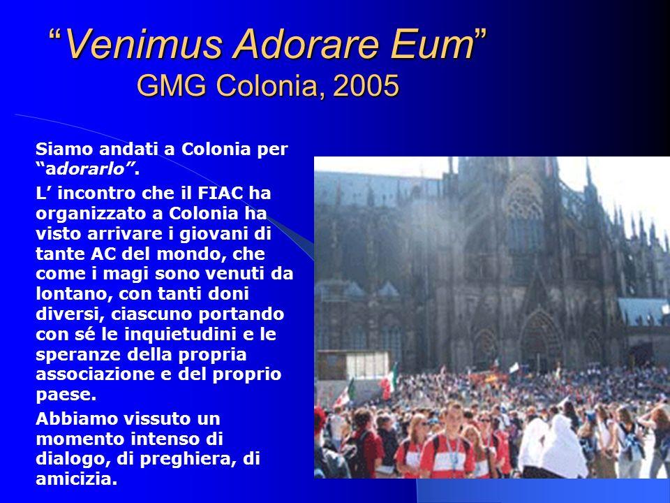 Venimus Adorare Eum GMG Colonia, 2005Venimus Adorare Eum GMG Colonia, 2005 Siamo andati a Colonia per adorarlo. L incontro che il FIAC ha organizzato