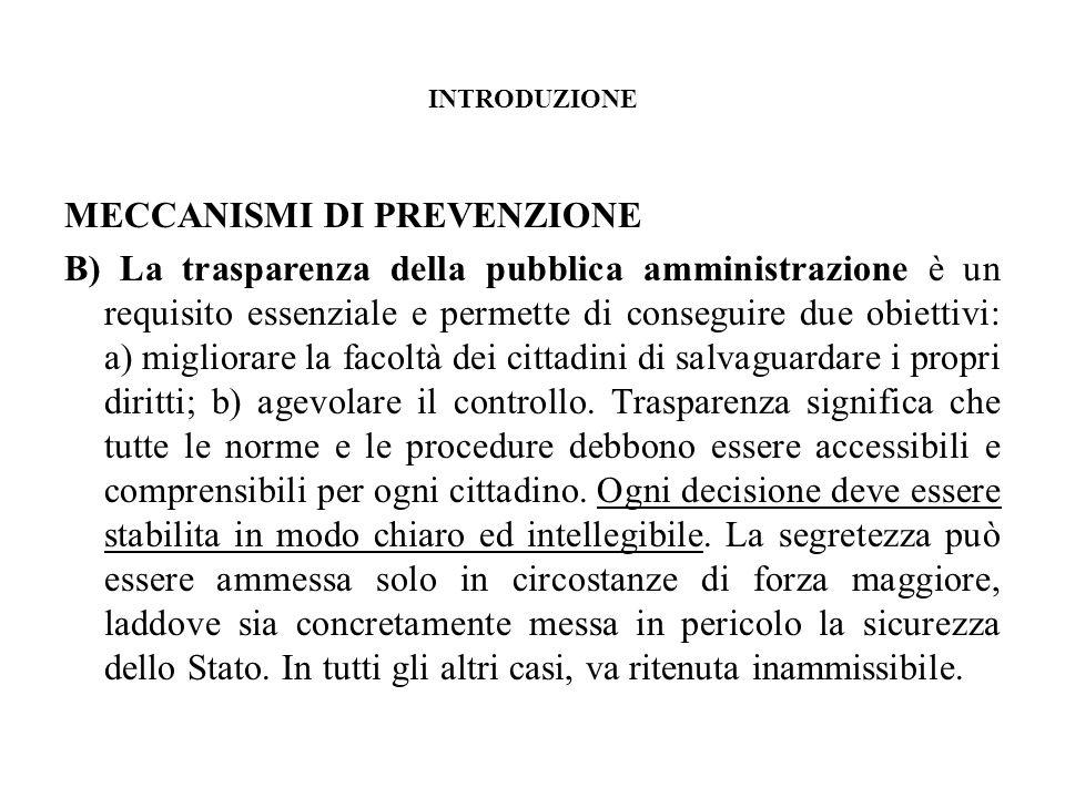 INTRODUZIONE MECCANISMI DI PREVENZIONE B) La trasparenza della pubblica amministrazione è un requisito essenziale e permette di conseguire due obietti