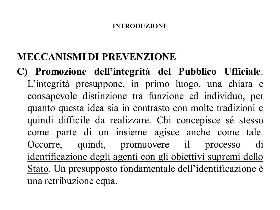 INTRODUZIONE MECCANISMI DI PREVENZIONE C) Promozione dellintegrità del Pubblico Ufficiale.