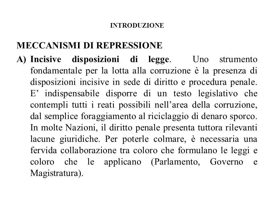 INTRODUZIONE MECCANISMI DI REPRESSIONE A)Incisive disposizioni di legge. Uno strumento fondamentale per la lotta alla corruzione è la presenza di disp