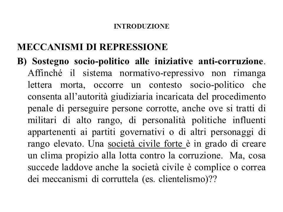 INTRODUZIONE MECCANISMI DI REPRESSIONE B) Sostegno socio-politico alle iniziative anti-corruzione. Affinché il sistema normativo-repressivo non rimang