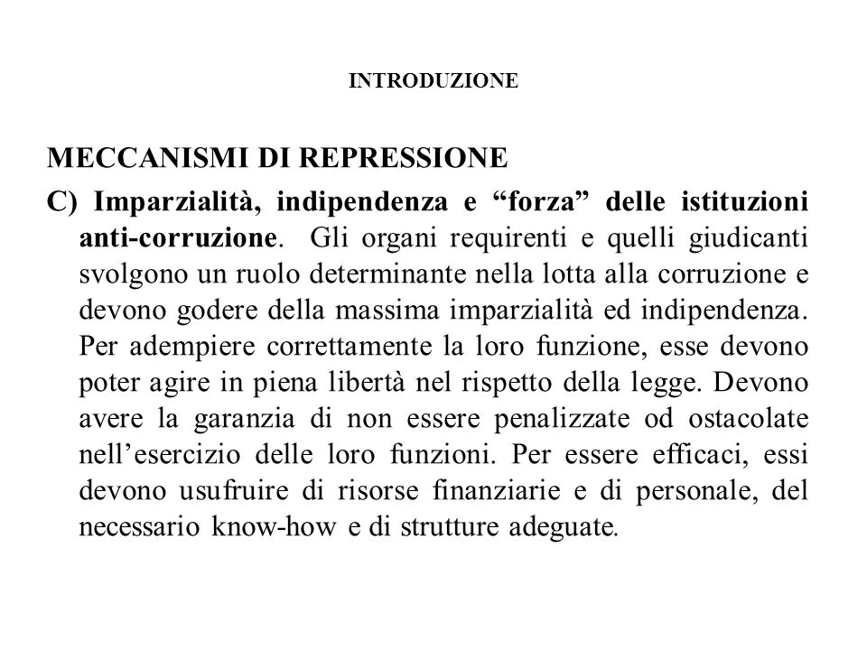 INTRODUZIONE MECCANISMI DI REPRESSIONE C) Imparzialità, indipendenza e forza delle istituzioni anti-corruzione.